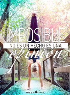 No dejes que nadie te diga imposible... www.facebook.com/thebestyouediciones