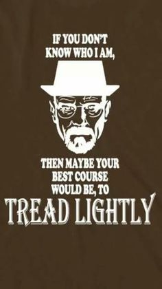 One of my favorite Walter White lines in this show. Breaking Bad Party, Breaking Bad 3, Tread Lightly, You Are Smart, Good Motivation, Heisenberg, Say My Name, Walter White, Great Tv Shows