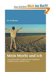 Mein Morbi und ich: Vom genussvollen Umgang mit einer unheilbaren Krankheit namens Morbus Crohn | Erfolgsebook - Vom geheimen Leben der Ding...