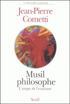 Musil philosophe : l'utopie de l'essayisme / Jean-Pierre Cometti, 2001 http://bu.univ-angers.fr/rechercher/description?notice=000802360