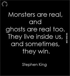 Quotes: Monsters are real, and ghosts are real too. They live inside us, and sometimes, they win.~Stephen King by frances The Words, Cs Lewis, Scott Fitzgerald, Oscar Wilde, This Is Us Quotes, Me Quotes, Story Quotes, Monster Quotes, A Monster Calls Quotes