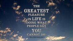 The Greatest Pleasure in Life...