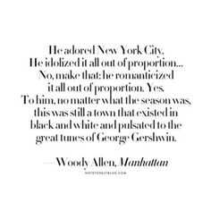 How I feel about NYC (even if I am a true southern girl. it holds so much mystery and excitement) I love to visit, but I wouldn't want to live there! (S)he adored New York City. City Quotes, Me Quotes, Qoutes, New York Quotes, Plus Belle Citation, I Love Cinema, Empire State Of Mind, I Love Nyc, Woody Allen