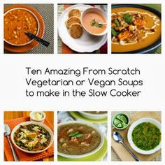 Ten Amazing From Scratch Vegetarian or Vegan Soups to Make in the Slow Cooker featured on SlowCookerFromScratch.com