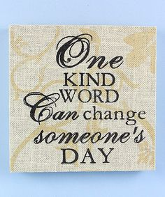 Look what I found on #zulily! 'One Kind Word' Burlap Box Sign # Zulillyfinds So true