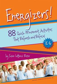 Energizers! 88 Quick Movement Activities That Refresh and Refocus