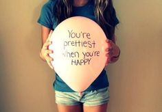 Your Prettiest when your HAPPY.