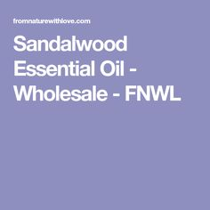 Sandalwood Essential Oil - Wholesale - FNWL