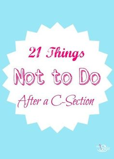 A must-have list of what NOT to do after a c-section! http://thestir.cafemom.com/baby/146992/21_things_not_to_do
