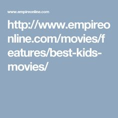 http://www.empireonline.com/movies/features/best-kids-movies/