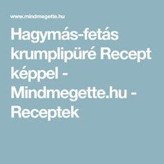 Hagymás-fetás krumplipüré Recept képpel - Mindmegette.hu - Receptek