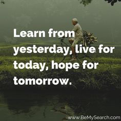 """""""Learn from yesterday, live for today, hope for tomorrow. Good Moring Quotes, Buddha Quote, Learning Quotes, Yesterday And Today, Motivationalquotes, Good Morning, Positive Quotes, Dreaming Of You, Best Quotes"""