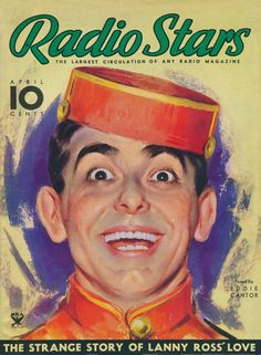 Art from: Radio Stars Eddie Cantor. Artist: Source: Robert, Restoration by: magscanner Star Magazine, Movie Magazine, Lobby Boy, Hollywood Magazine, Cigarette Girl, Celebrity Magazines, Radio Wave, Old Time Radio, Weird Stories