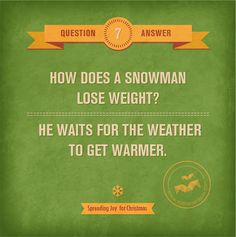 Q: How does a snowman lose weight? A: He waits for the weather to get warmer.