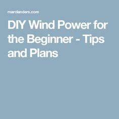 DIY Wind Power for the Beginner - Tips and Plans