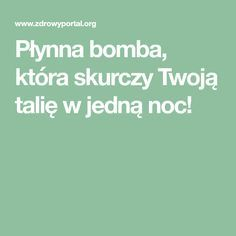 Płynna bomba, która skurczy Twoją talię w jedną noc! Diy Beauty, Health And Beauty, Diabetes, Detox, Healthy Living, Lose Weight, Food And Drink, Health Fitness, Good Things