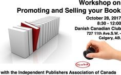In two weeks Saturday 10/28 at 8:30am - Workshop on Promoting and Selling your Book with the Independent Publishers Association of Canada