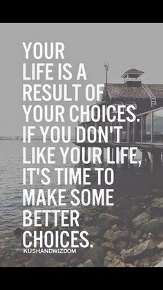 Life is a result of your choices