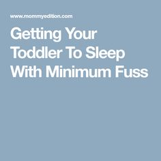 Getting Your Toddler To Sleep With Minimum Fuss