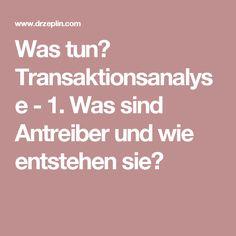Was tun? Transaktionsanalyse - 1. Was sind Antreiber und wie entstehen sie?