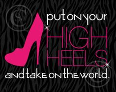 put on your high heels & take on the world!