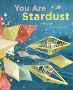 You Are Stardust by Elin Kelsey: 'This innovative picture book aims to reintroduce children to their innate relationship with the world around them by sharing many of the surprising ways that we are all connected to the natural world.' #Books #Kids #Science
