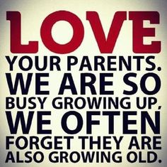 Love your parents. We are so busy growing up, we often forget they are also growing old