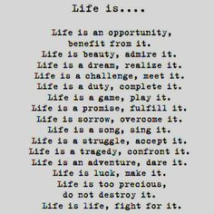 Mother Theresa: Life is...my favorite quote.
