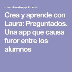 Crea y aprende con Laura: Preguntados. Una app que causa furor entre los alumnos