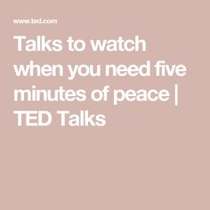 Talks to watch when you need five minutes of peace | TED Talks