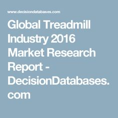 Global Treadmill Industry 2016 Market Research Report - DecisionDatabases.com