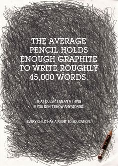 The average pencil hold enough graphite to write 000 words. That doesn't mean a thing if you don't know any. Education is a right. Right To Education, Deep Thoughts, Addiction, Pencil, Daily Journal, Teaching, Writing, Social Justice, Words