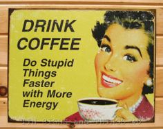 DRINK COFFEE Do Stupid Things FUNNY TIN SIGN ephemera vtg metal wall decor 1425