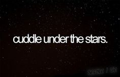 cuddle under the stars surprised i still havent done this