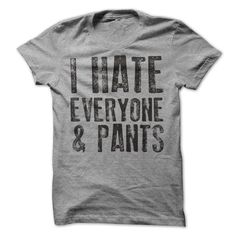 I Hate Everyone And Pants T-Shirt, Movie T-Shirt, Fun T-Shirt, T-Shirt, Women's T-Shirt, Men's T-Shirt, Hoodie, Funny T-Shirt