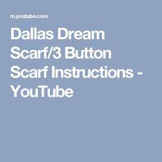 Dallas Dream Scarf/3 Button Scarf Instructions - YouTube