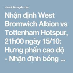 Nhận định West Bromwich Albion vs Tottenham Hotspur, 21h00 ngày 15/10: Hưng phấn cao độ - Nhận định bóng đá