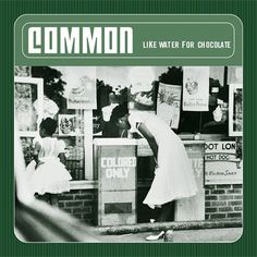 """hiphop-album-covers: """" Common Like Water For Chocolate - MCA, 2000 """""""