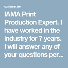 IAMA Print Production Expert. I have worked in the industry for 7 years. I will answer any of your questions pertaining to prepping and how insure you get your beautiful art printed in the best way possible. AMA! : graphic_design