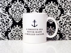 Say it with a MUG! This mug is ready to be filled with your beverage of choice..    A smooth sea never made a skilled sailor  -English Proverb    This