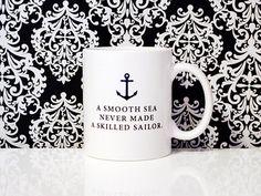JULY SPECIAL - 11oz Coffee Mug - A smooth sea never made a skilled sailor - Anchor - Nautical Coffee Mug