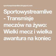 Sportowystreamlive - Transmisje meczów na żywo: Wielki mecz i wielka awantura na koniec