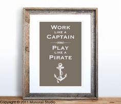I wonder if a certain Coastie family would like this.Work Like a Captain Play Like a Pirate Small by Monorail on Etsy Great Quotes, Quotes To Live By, Awesome Quotes, Unique Quotes, Life Quotes, Inspirational Quotes, Suit Man, Pirate Life, Deco Design