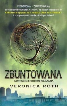 """Veronica Roth, """"Zbuntowana"""", przeł. Marta Czub, Ewa Ratajczyk, Amber, Warszawa 2012."""