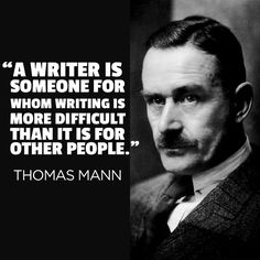 """A writer is someone for whom writing is more difficult than it is for other people."" Thomas Mann 24 Quotes That Will Inspire You To Write More"