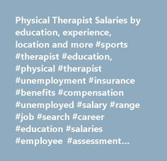 Physical Therapist Salaries by education, experience, location and more #sports #therapist #education, #physical #therapist #unemployment #insurance #benefits #compensation #unemployed #salary #range #job #search #career #education #salaries #employee #assessment #performance #review #bonus #negotiate #wage #change #advice #california #new #york #jersey #texas #illinois #florida…