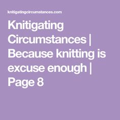 Knitigating Circumstances | Because knitting is excuse enough | Page 8