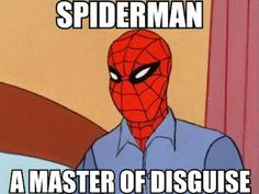 Spiderman.....a master of disguise.