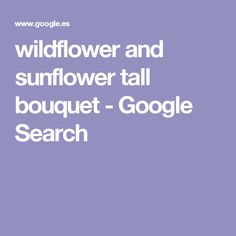 wildflower and sunflower tall bouquet - Google Search
