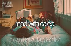Another little divergent thing~Bucket list~ Reading with Caleb. ^^^This would be awesome
